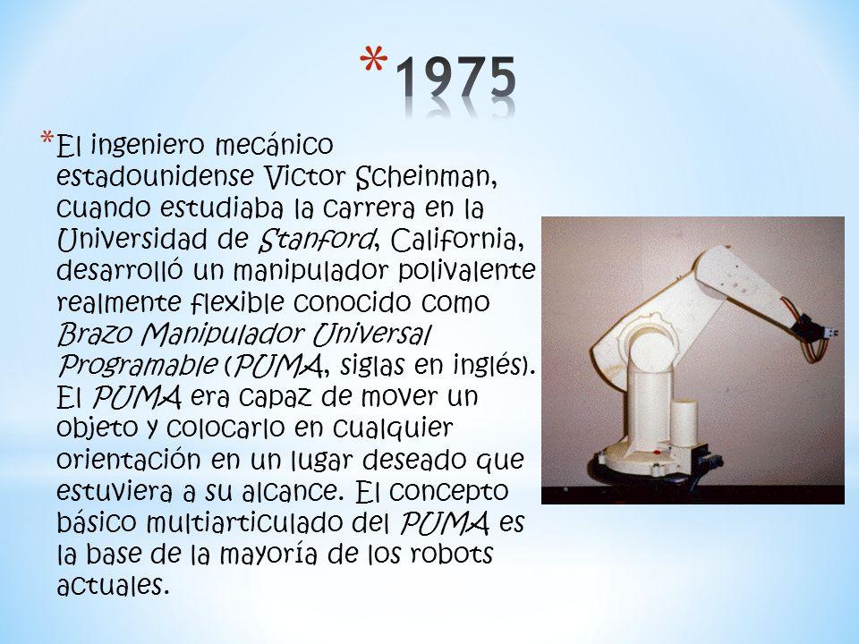 * El ingeniero mecánico estadounidense Victor Scheinman, cuando estudiaba la carrera en la Universidad de Stanford, California, desarrolló un manipulador polivalente realmente flexible conocido como Brazo Manipulador Universal Programable (PUMA, siglas en inglés).