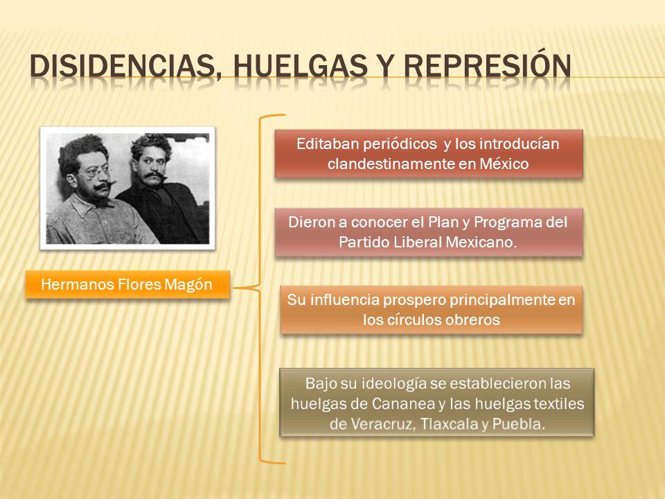 Hermanos Flores Magón Editaban periódicos y los introducían clandestinamente en México Dieron a conocer el Plan y Programa del Partido Liberal Mexican