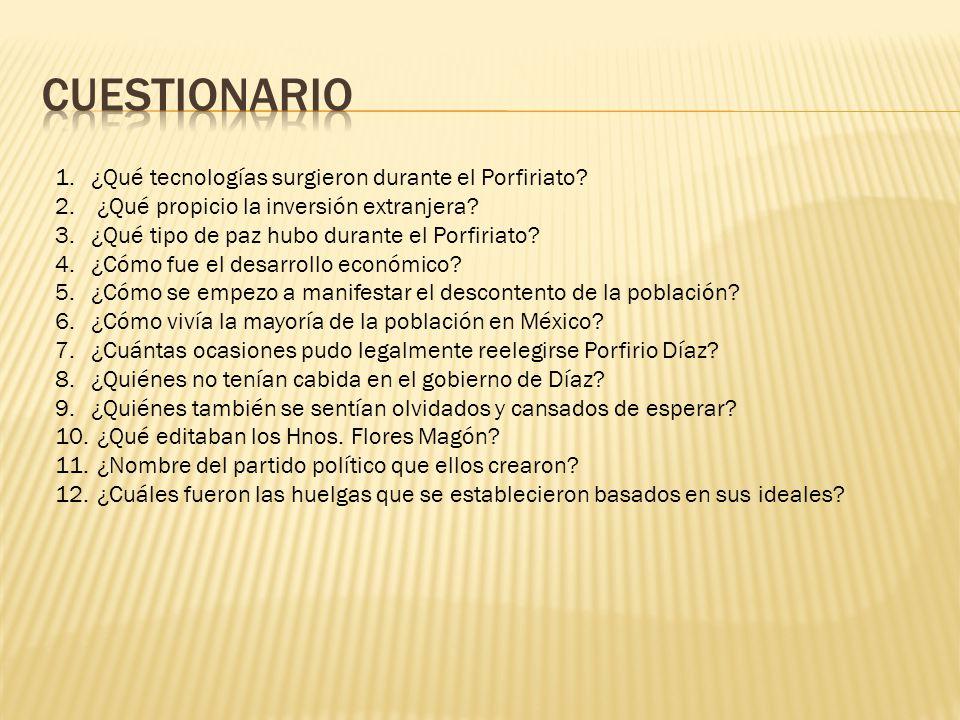 1.¿Qué tecnologías surgieron durante el Porfiriato? 2. ¿Qué propicio la inversión extranjera? 3.¿Qué tipo de paz hubo durante el Porfiriato? 4.¿Cómo f