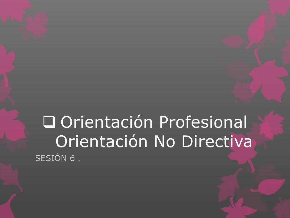Orientación Profesional Orientación No Directiva SESIÓN 6.