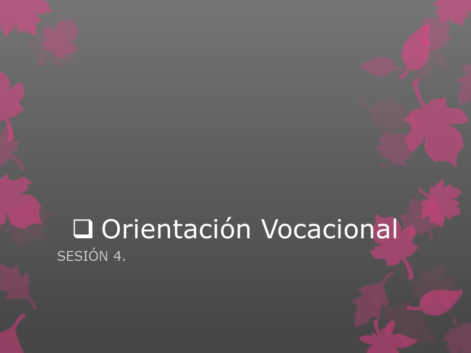 Orientación Vocacional SESIÓN 4.