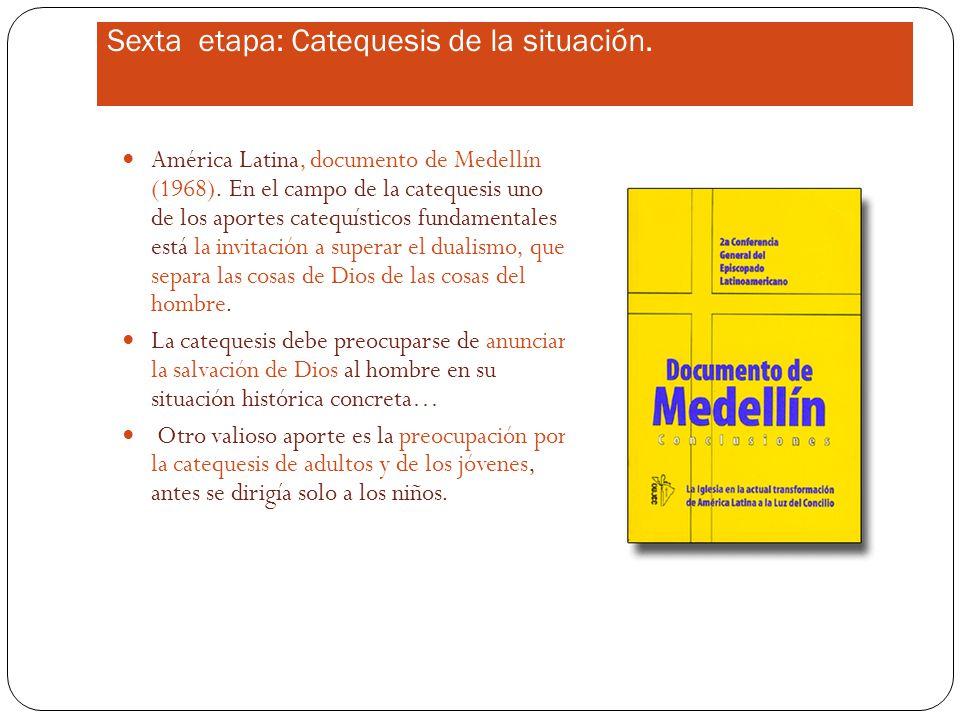 Sexta etapa: Catequesis de la situación.América Latina, documento de Medellín (1968).