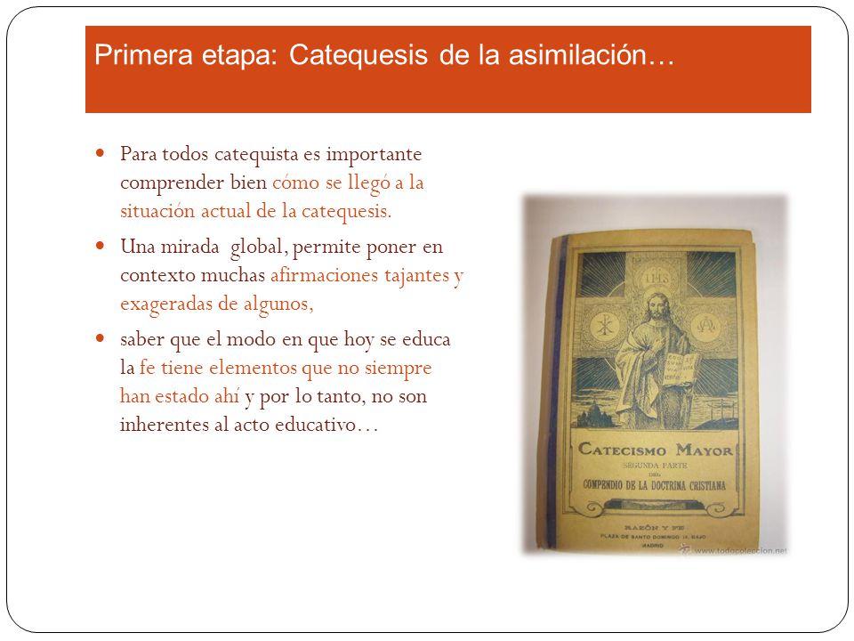 Primera etapa: Catequesis de la asimilación… Para todos catequista es importante comprender bien cómo se llegó a la situación actual de la catequesis.