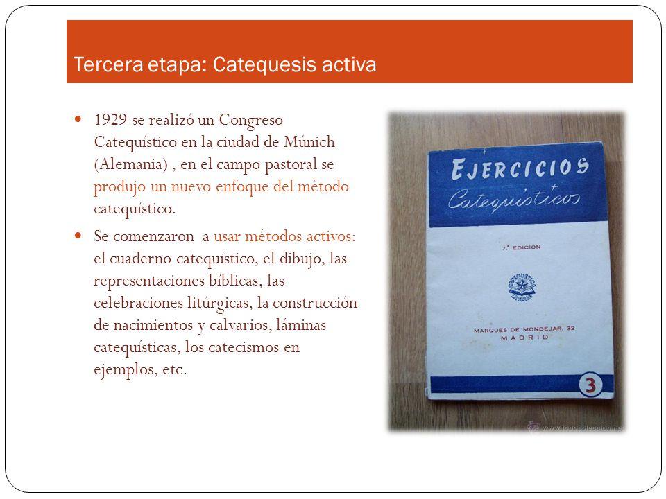 Tercera etapa: Catequesis activa 1929 se realizó un Congreso Catequístico en la ciudad de Múnich (Alemania), en el campo pastoral se produjo un nuevo enfoque del método catequístico.