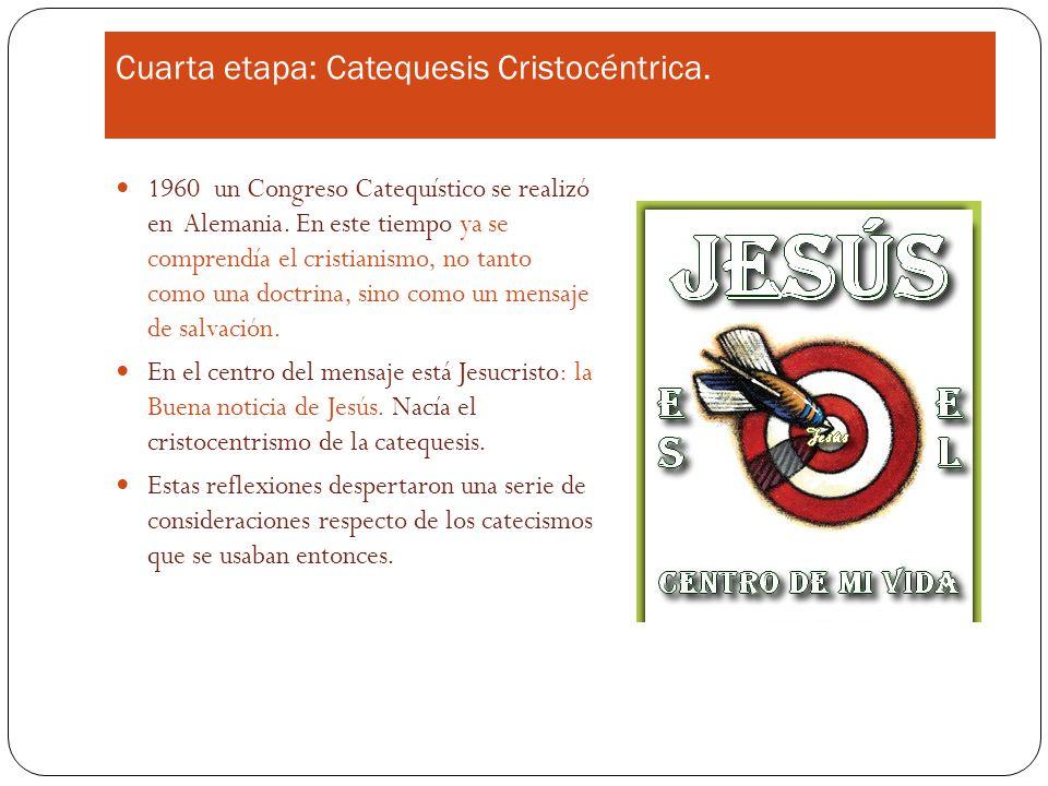 Cuarta etapa: Catequesis Cristocéntrica.1960 un Congreso Catequístico se realizó en Alemania.