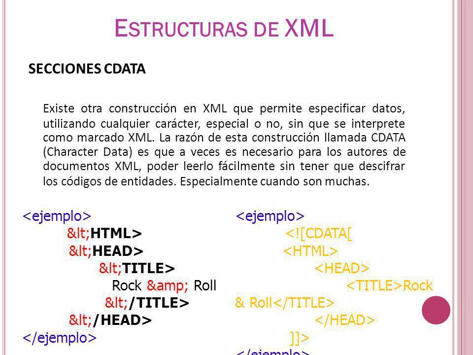 SECCIONES CDATA Existe otra construcción en XML que permite especificar datos, utilizando cualquier carácter, especial o no, sin que se interprete como marcado XML.