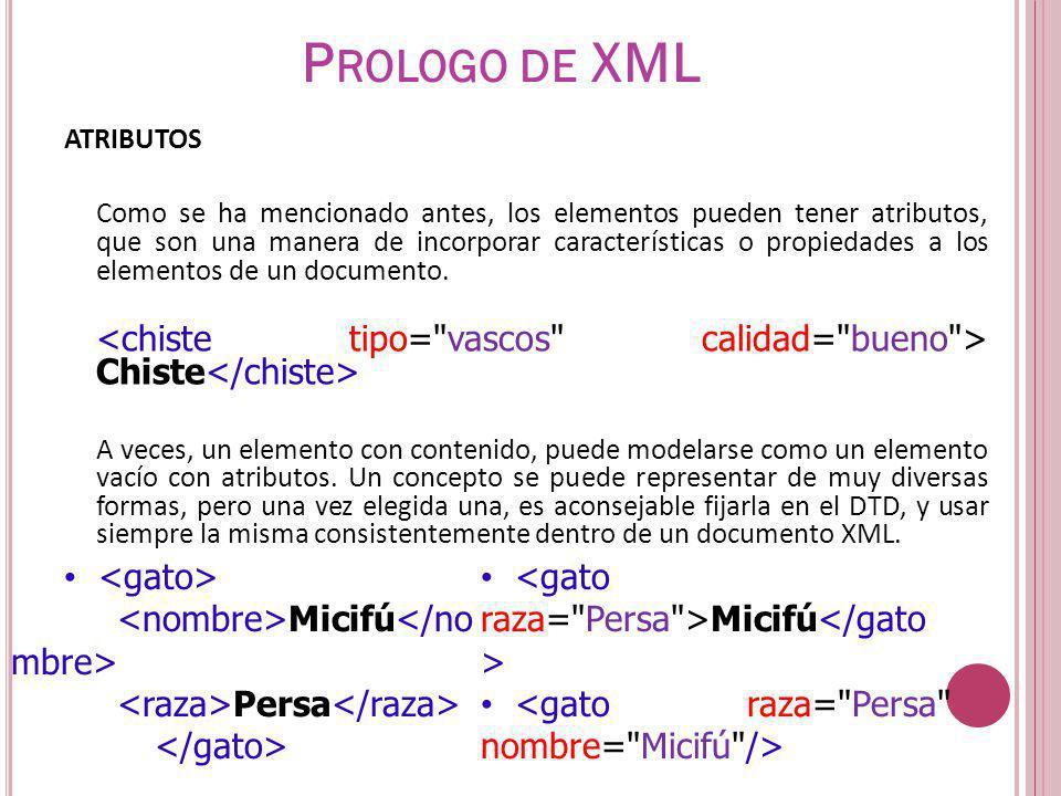 V ALIDACIÓN DE XML MEDIANTE DTD Declaraciones Tipo de Elemento NMTOKEN: Caracteres validos para nombrar cosas *Letras*Puntos*Guiones *Numero*Subrayado*Dos puntos