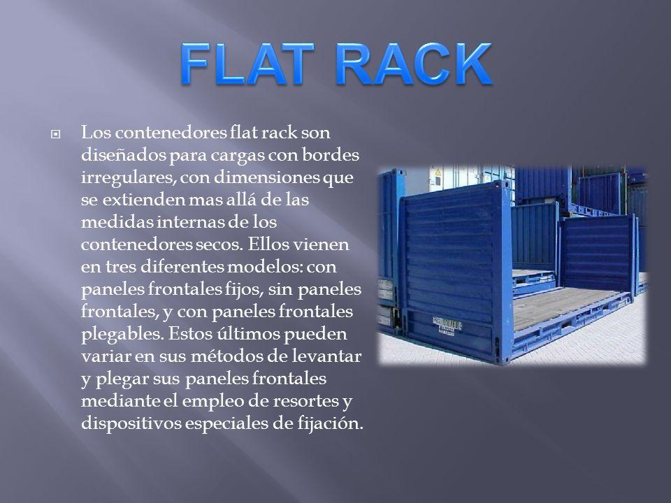 Los contenedores flat rack son diseñados para cargas con bordes irregulares, con dimensiones que se extienden mas allá de las medidas internas de los