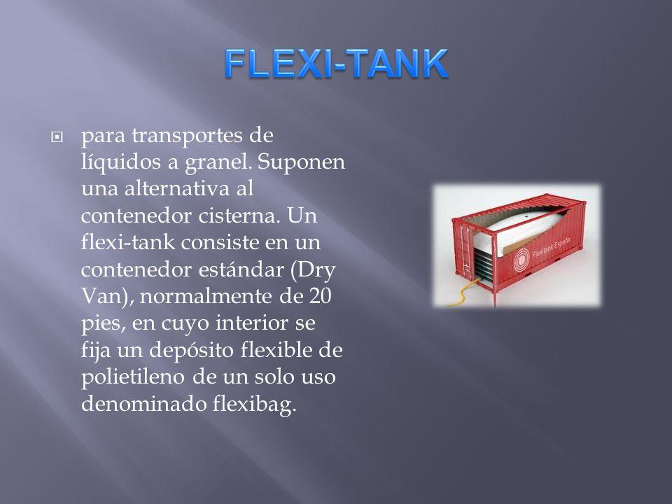 para transportes de líquidos a granel. Suponen una alternativa al contenedor cisterna. Un flexi-tank consiste en un contenedor estándar (Dry Van), nor
