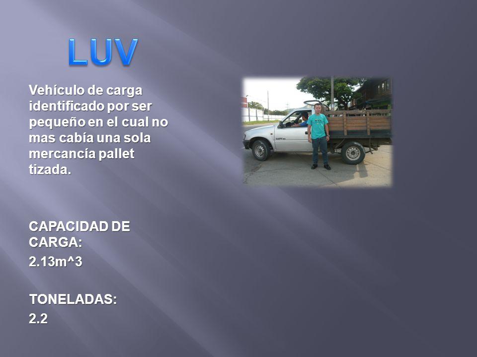 Vehículo de carga identificado por ser pequeño en el cual no mas cabía una sola mercancía pallet tizada. CAPACIDAD DE CARGA: 2.13m^3TONELADAS:2.2