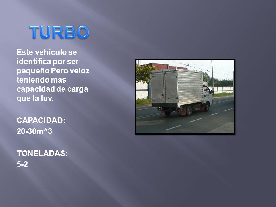 Este vehículo se identifica por ser pequeño Pero veloz teniendo mas capacidad de carga que la luv. CAPACIDAD: 20-30m^3 TONELADAS: 5-2
