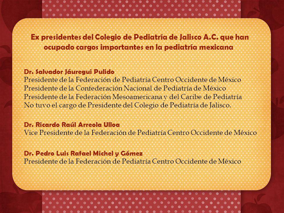 Ex presidentes del Colegio de Pediatría de Jalisco A.C. que han ocupado cargos importantes en la pediatría mexicana Dr. Horacio Padilla Muñóz Primer v