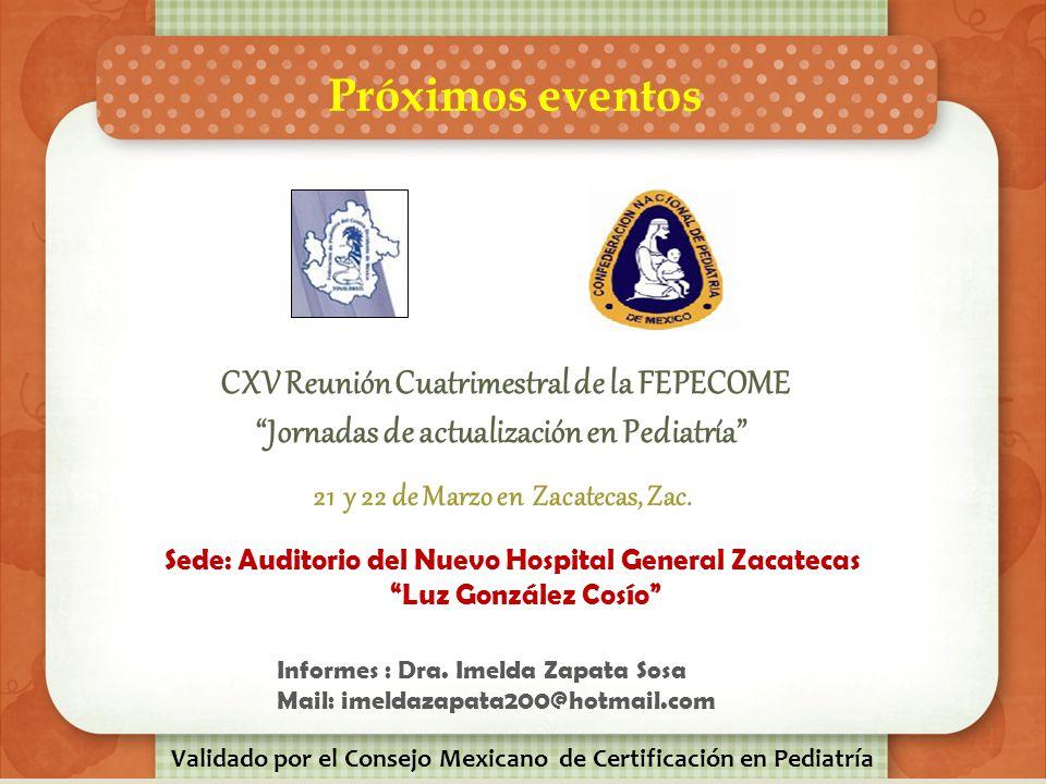 Próximos eventos Congreso Internacional de Avances en Medicina de los Hospitales Civiles de Guadalajara (Módulo de Pediatría) 27,28 y 1º.marzo Sede: E