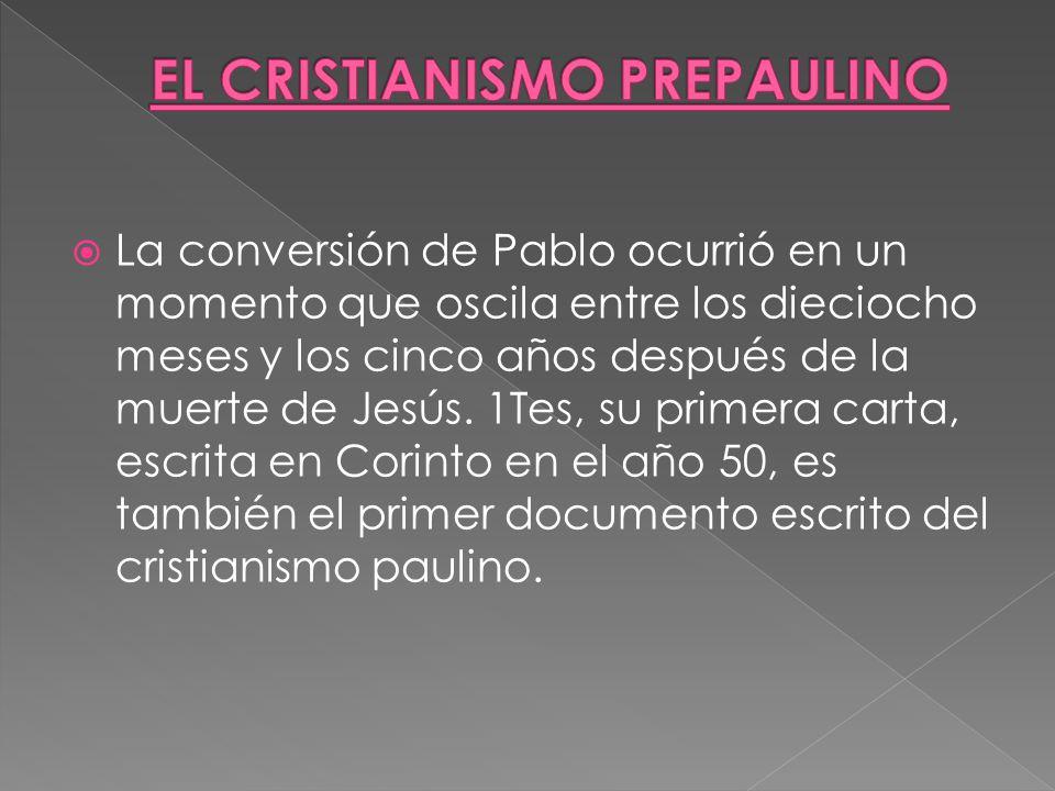 La conversión de Pablo ocurrió en un momento que oscila entre los dieciocho meses y los cinco años después de la muerte de Jesús.