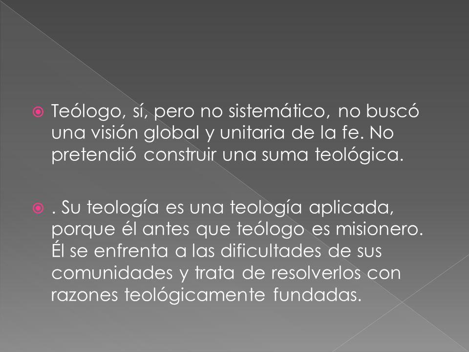 Teólogo, sí, pero no sistemático, no buscó una visión global y unitaria de la fe.