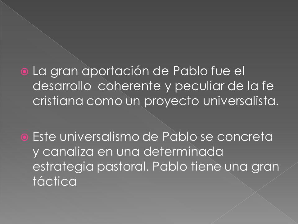 La gran aportación de Pablo fue el desarrollo coherente y peculiar de la fe cristiana como un proyecto universalista.