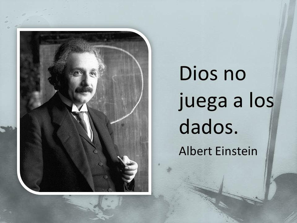 Dios no juega a los dados. Albert Einstein