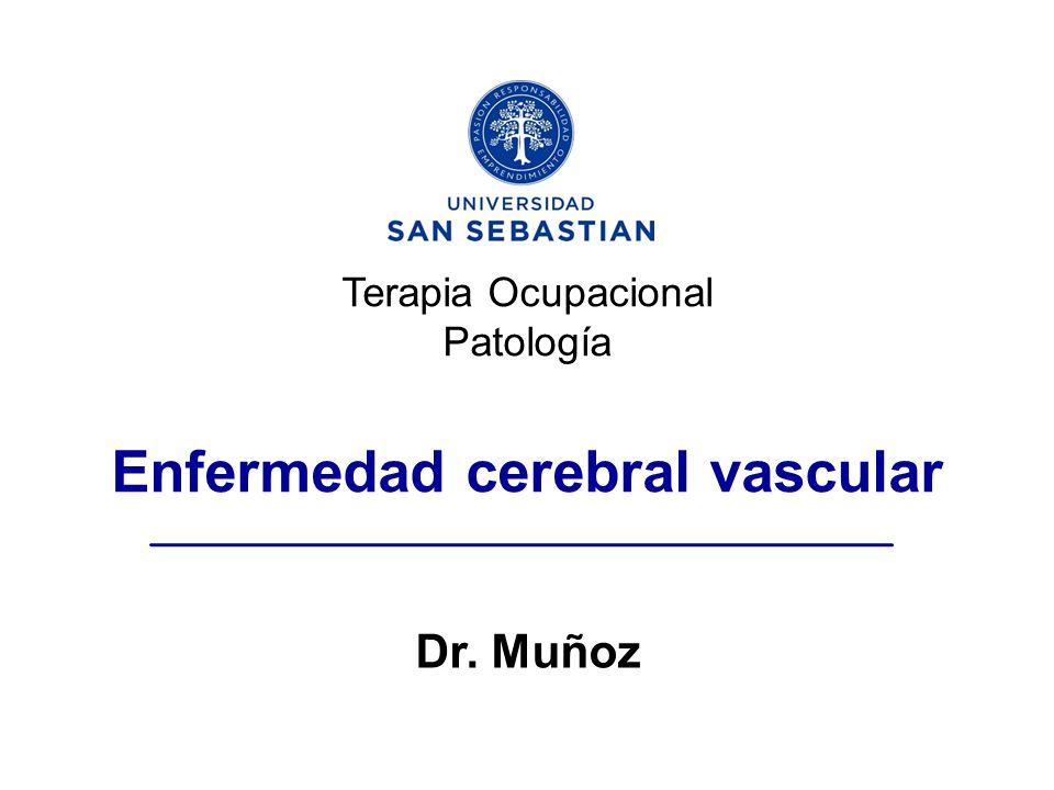 Terapia Ocupacional Patología Enfermedad cerebral vascular Dr. Muñoz
