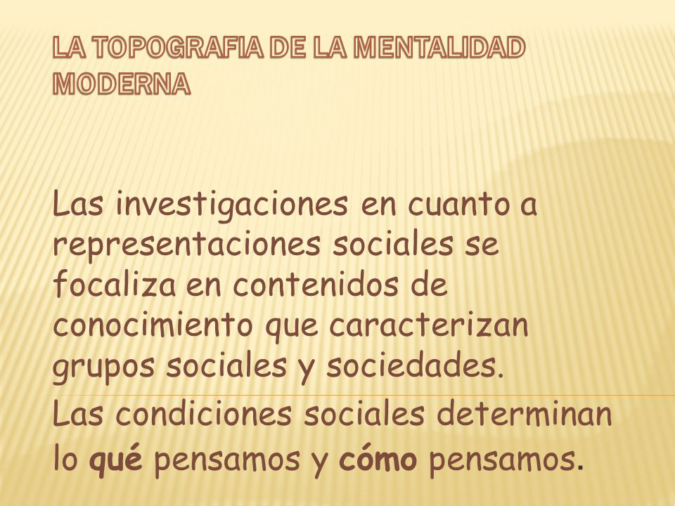 Las investigaciones en cuanto a representaciones sociales se focaliza en contenidos de conocimiento que caracterizan grupos sociales y sociedades.