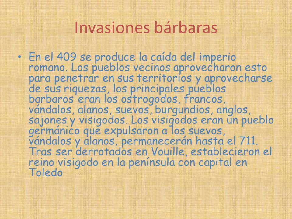 Invasiones bárbaras En el 409 se produce la caída del imperio romano. Los pueblos vecinos aprovecharon esto para penetrar en sus territorios y aprovec