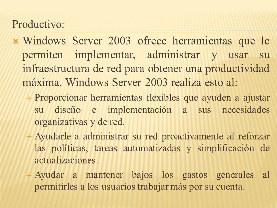 Productivo: Windows Server 2003 ofrece herramientas que le permiten implementar, administrar y usar su infraestructura de red para obtener una product