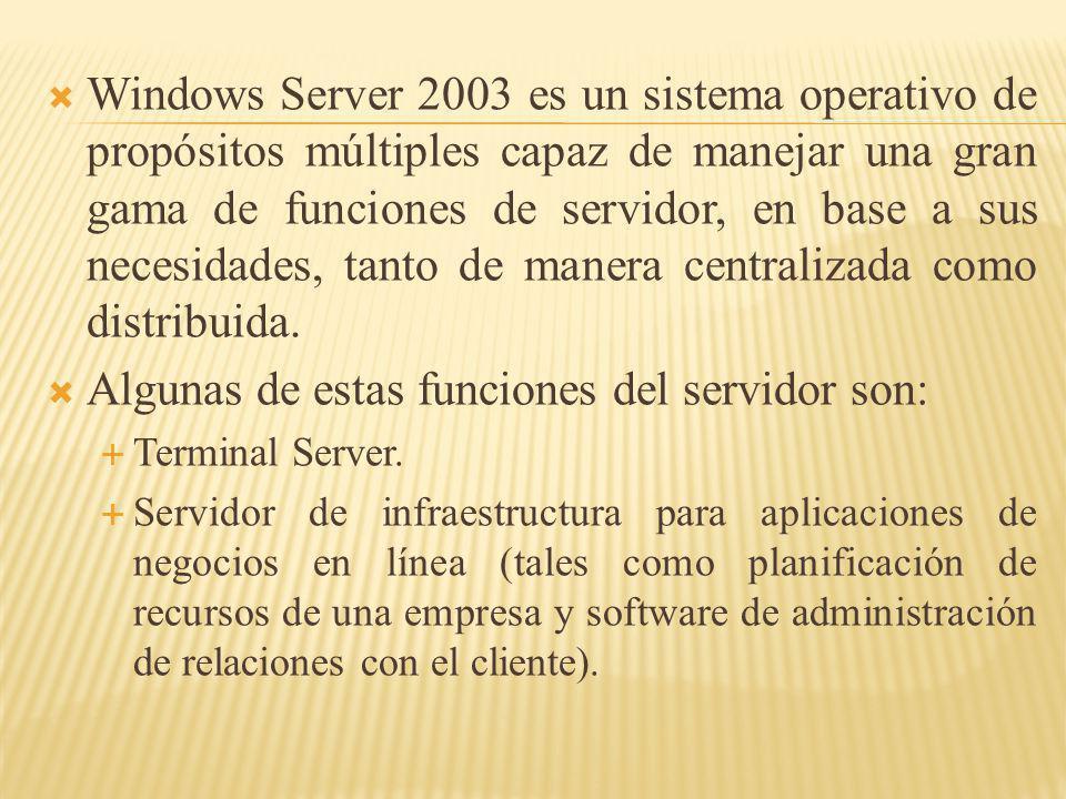 Windows Server 2003 es un sistema operativo de propósitos múltiples capaz de manejar una gran gama de funciones de servidor, en base a sus necesidades