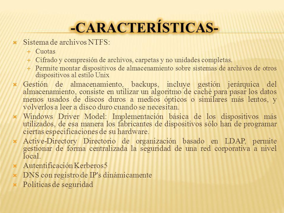 Sistema de archivos NTFS: Cuotas Cifrado y compresión de archivos, carpetas y no unidades completas. Permite montar dispositivos de almacenamiento sob