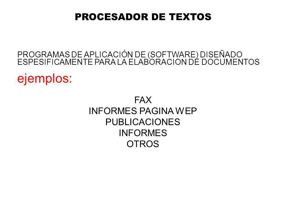 PROCESADOR DE TEXTOS PROGRAMAS DE APLICACIÓN DE (SOFTWARE) DISEÑADO ESPESIFICAMENTE PARA LA ELABORACION DE DOCUMENTOS ejemplos: FAX INFORMES PAGINA WEP PUBLICACIONES INFORMES OTROS