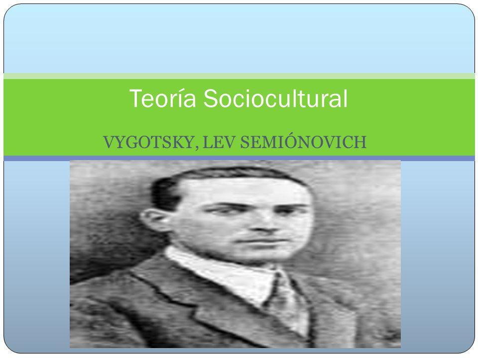 VYGOTSKY, LEV SEMIÓNOVICH Teoría Sociocultural