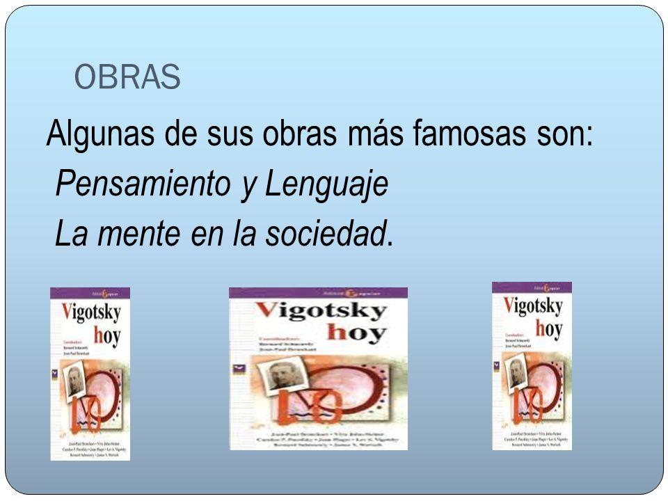 OBRAS Algunas de sus obras más famosas son: Pensamiento y Lenguaje La mente en la sociedad.