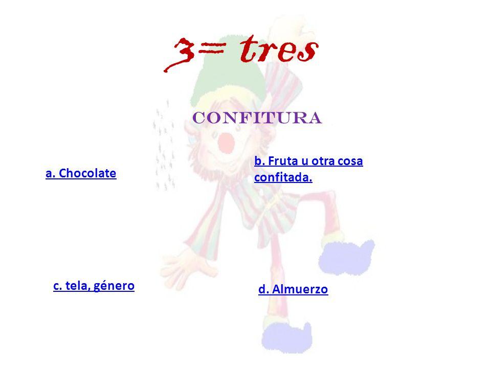 confitura a. Chocolate c. tela, género d. Almuerzo b. Fruta u otra cosa confitada. 3= tres