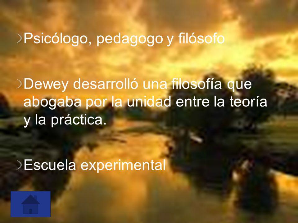 Psicólogo, pedagogo y filósofo Dewey desarrolló una filosofía que abogaba por la unidad entre la teoría y la práctica. Escuela experimental