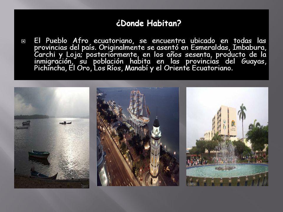 ¿Donde Habitan? El Pueblo Afro ecuatoriano, se encuentra ubicado en todas las provincias del país. Originalmente se asentó en Esmeraldas, Imbabura, Ca