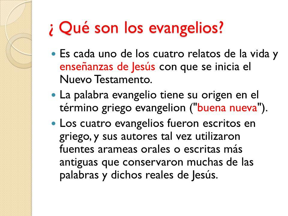¿ Qué son los evangelios? Es cada uno de los cuatro relatos de la vida y enseñanzas de Jesús con que se inicia el Nuevo Testamento. La palabra evangel