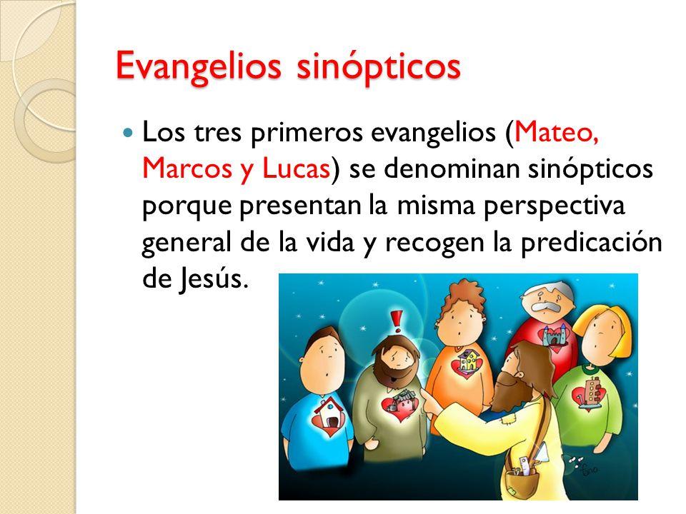 Evangelios sinópticos Los tres primeros evangelios (Mateo, Marcos y Lucas) se denominan sinópticos porque presentan la misma perspectiva general de la