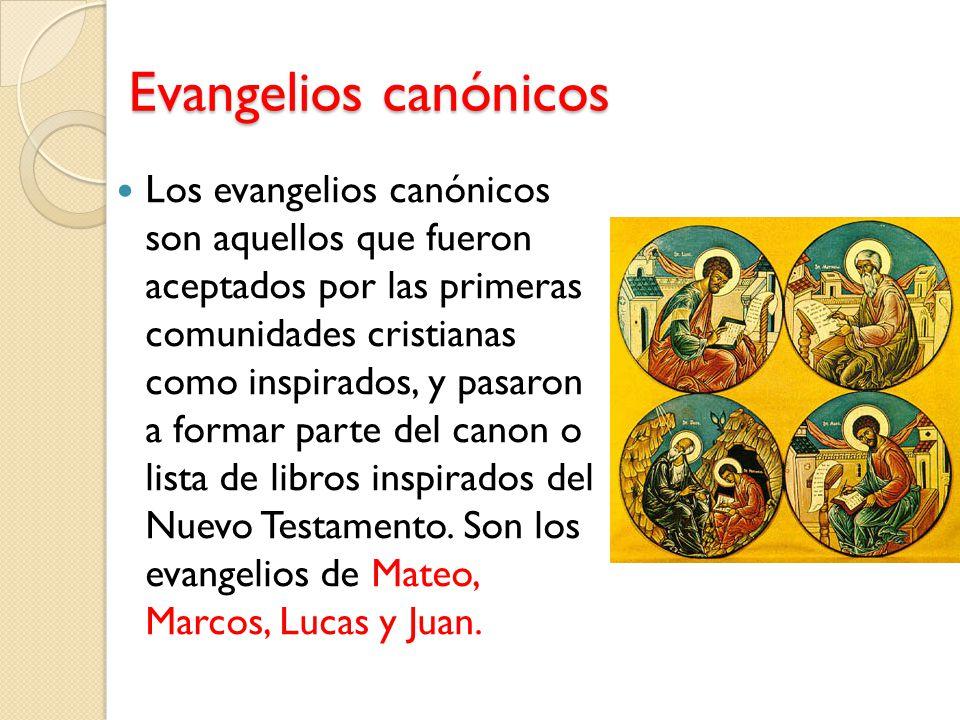 Evangelios canónicos Los evangelios canónicos son aquellos que fueron aceptados por las primeras comunidades cristianas como inspirados, y pasaron a f