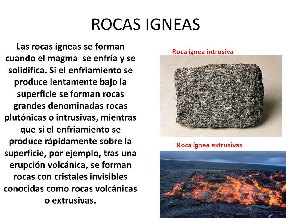 ROCAS IGNEAS Las rocas ígneas se forman cuando el magma se enfría y se solidifica. Si el enfriamiento se produce lentamente bajo la superficie se form