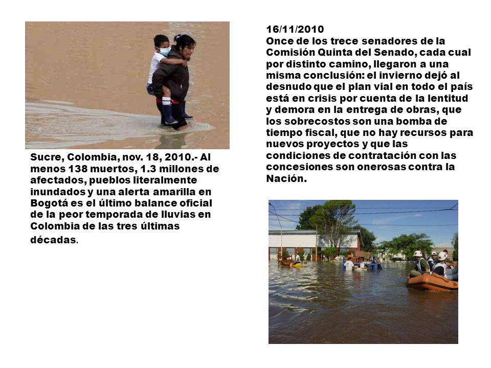 Sucre, Colombia, nov. 18, 2010.- Al menos 138 muertos, 1.3 millones de afectados, pueblos literalmente inundados y una alerta amarilla en Bogotá es el