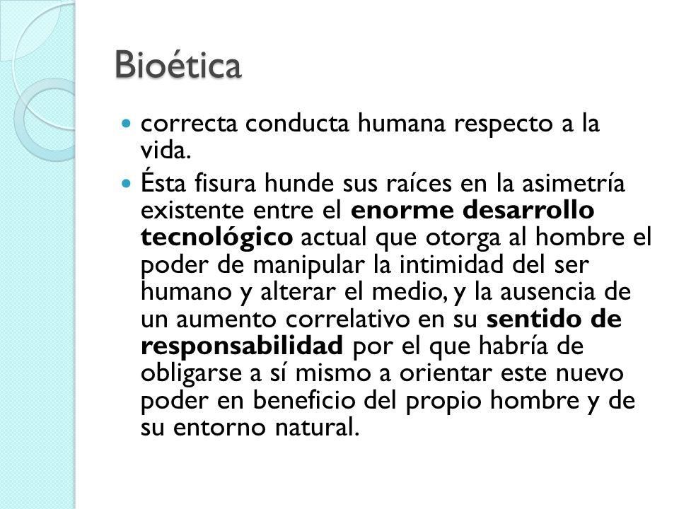 Bioética correcta conducta humana respecto a la vida. Ésta fisura hunde sus raíces en la asimetría existente entre el enorme desarrollo tecnológico ac