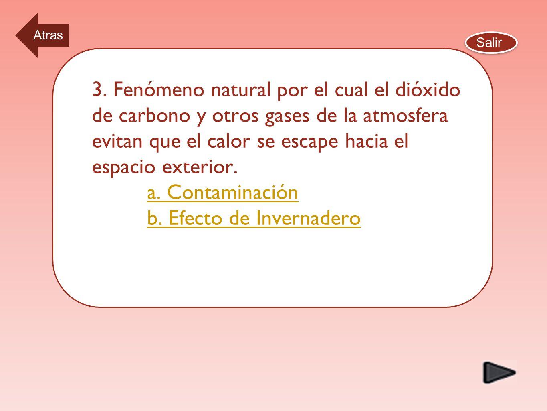 1. 2. Precipitación m á s ác ida que el agua de lluvia no contaminada. a. Contaminación b. Lluvia Ácida a. Contaminación b. Lluvia Ácida Salir Atras