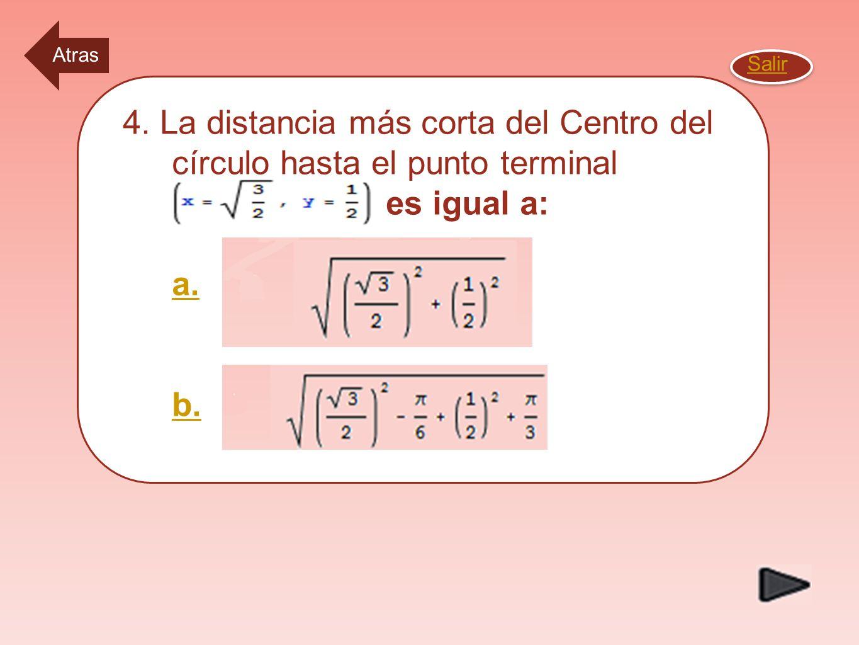 3.El ángulo en grados de 540 Grados es equivalente en el ángulo en radianes de: a. 5 Pi b. 3Pi a. 5 Pi b. 3Pi Salir Atras