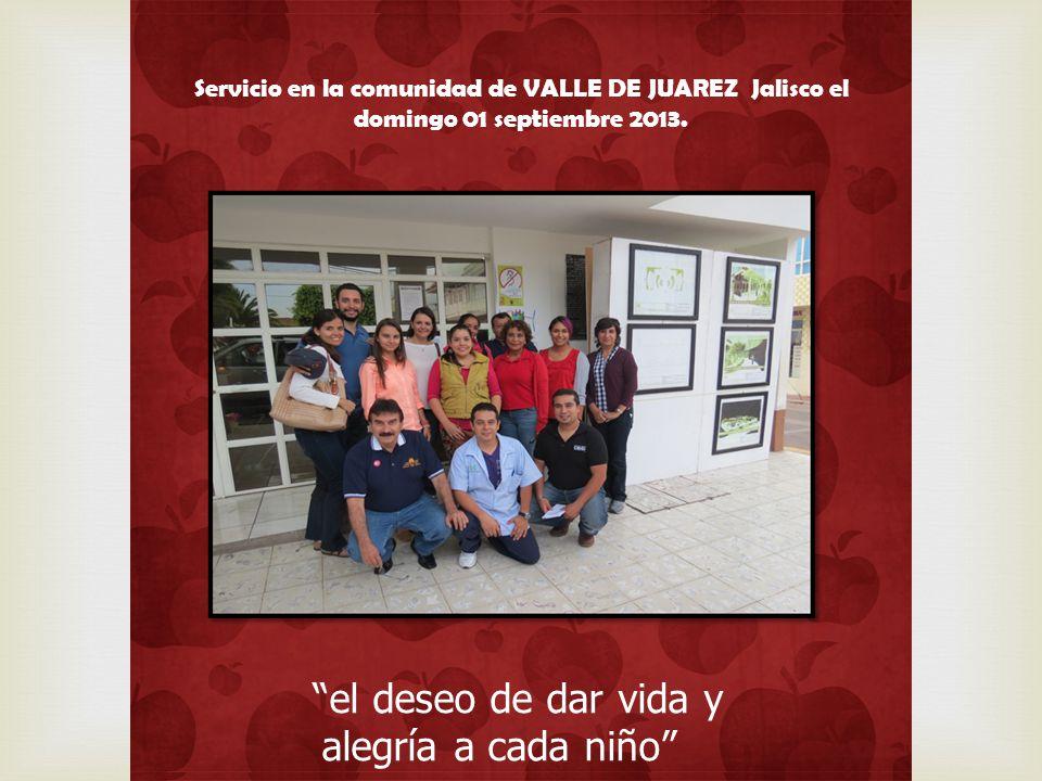 el deseo de dar vida y alegría a cada niño Servicio en la comunidad de VALLE DE JUAREZ Jalisco el domingo 01 septiembre 2013.