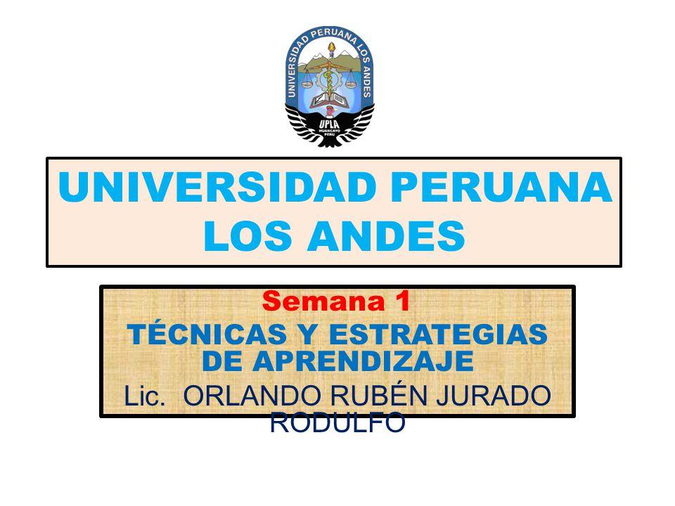 UNIVERSIDAD PERUANA LOS ANDES Semana 1 TÉCNICAS Y ESTRATEGIAS DE APRENDIZAJE Lic.