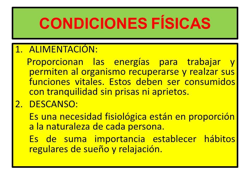 CONDICIONES FÍSICAS 1.ALIMENTACIÓN: Proporcionan las energías para trabajar y permiten al organismo recuperarse y realzar sus funciones vitales.