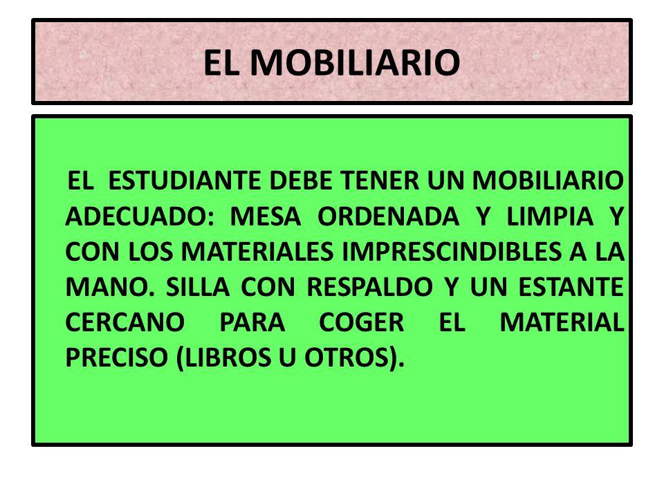 EL MOBILIARIO EL ESTUDIANTE DEBE TENER UN MOBILIARIO ADECUADO: MESA ORDENADA Y LIMPIA Y CON LOS MATERIALES IMPRESCINDIBLES A LA MANO.