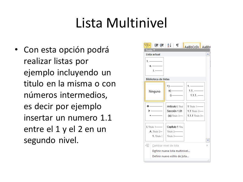 Lista Multinivel Con esta opción podrá realizar listas por ejemplo incluyendo un titulo en la misma o con números intermedios, es decir por ejemplo insertar un numero 1.1 entre el 1 y el 2 en un segundo nivel.