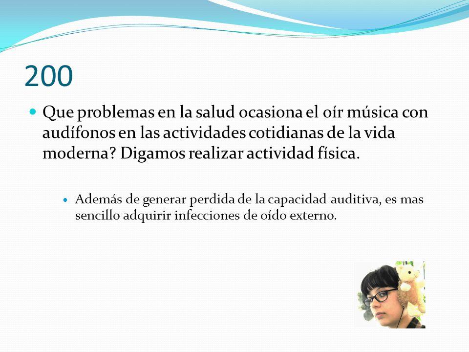 200 Que problemas en la salud ocasiona el oír música con audífonos en las actividades cotidianas de la vida moderna.