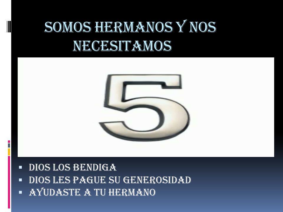 SOMOS HERMANOS Y NOS NECESITAMOS DIOS LOS BENDIGA DIOS LES PAGUE SU GENEROSIDAD AYUDASTE A TU HERMANO