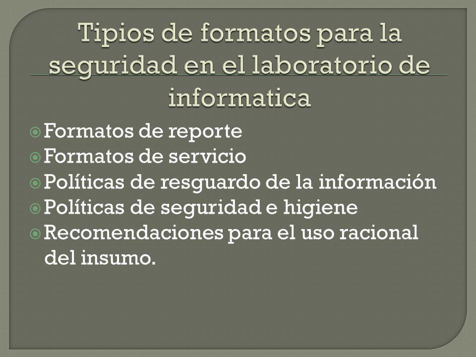 Formatos de reporte Formatos de servicio Políticas de resguardo de la información Políticas de seguridad e higiene Recomendaciones para el uso racional del insumo.