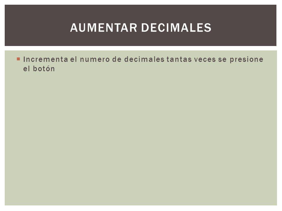 Incrementa el numero de decimales tantas veces se presione el botón AUMENTAR DECIMALES